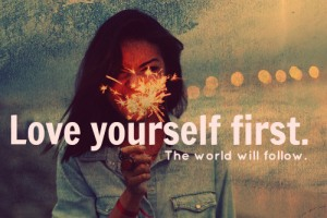 Love Yourself First. And the World will Follow.